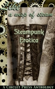 Like a Wisp of Steam - Steampunk Erotica ebook by Cecilia Tan,J. Blackmore