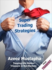 Super Trading Strategies - Tapping the Hidden Treasure in the Markets ebook by Azeez Mustapha