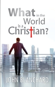 What in the World is a Christian ebook by John Blanchard