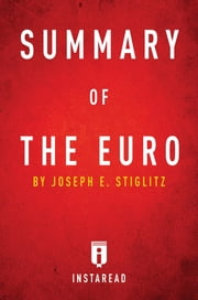 Summary of The Euro - by Joseph E. Stiglitz | Includes Analysis ebook by Instaread Summaries