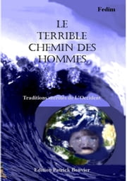 Le terrible chemin des hommes - Traditions secrètes de l'Occident ebook by Patrick Bouvier