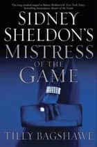 Sidney Sheldon's Mistress of the Game ebook by Sidney Sheldon,Tilly Bagshawe