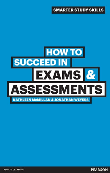 How to Succeed in Exams & Assessments ebook by Dr Kathleen McMillan,Dr Jonathan Weyers