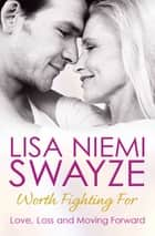 Worth Fighting For - Love, Loss and Moving Forward ebook by Lisa Niemi Swayze