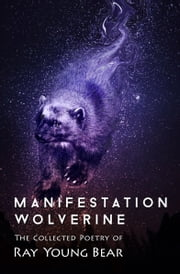 Manifestation Wolverine - The Collected Poetry of Ray Young Bear ebook by Ray Young Bear