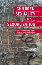 Children, Sexuality and Sexualization ebook by Emma Renold,Jessica Ringrose,R. Danielle Egan