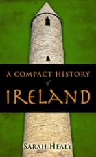 A Compact History Of Ireland eBook by Sarah Healy