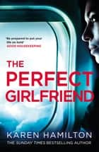 The Perfect Girlfriend - The compulsive, escapist bestseller - an irresistible thriller ebook by Karen Hamilton