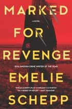 Marked for Revenge - A Thriller ebook by Emelie Schepp