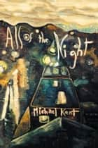 All of the Night - Novel No. 3 An Albert Nostran Episode ebook by Michael Kent