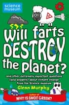 Will Farts Destroy the Planet? - and other extremely important questions (and answers) about climate change from the Science Museum ebook by Glenn Murphy