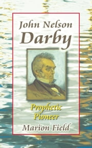 John Nelson Darby - Prophetic Pioneer ebook by Marion Field
