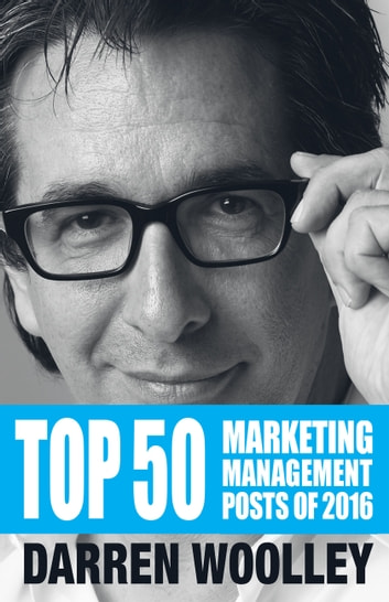 Top 50 Marketing Management Posts of 2016 - The Marketing Management Book of the Year 電子書 by Darren Woolley