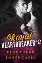 Royal Heartbreaker #2 ebook by Ember Casey, Renna Peak