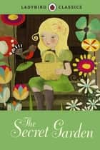 Ladybird Classics: The Secret Garden ebook by Penguin Random House Children's UK