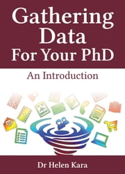Gathering Data For Your PhD: An Introduction - PhD Knowledge, #2 ebook by Helen Kara