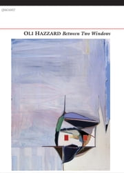 Between Two Windows ebook by Oli Hazzard