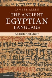 The Ancient Egyptian Language: An Historical Study ebook by Allen, James P.