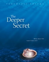 The Deeper Secret - What Does Life Want From You? ebook by Annemarie Postma