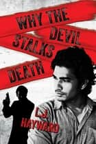 Why the Devil Stalks Death ebook by L.J. Hayward