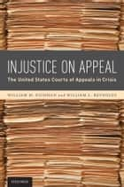 Injustice On Appeal ebook by William M. Richman,William L. Reynolds