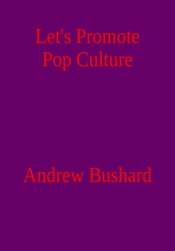 Let's Promote Pop Culture ebook by Andrew Bushard