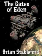 The Gates of Eden: A Science Fiction Novel - A Science Fiction Novel ebook by Brian Stableford