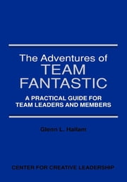 The Adventures of Team Fantastic: A Practical Guide for Team Leaders and Members ebook by Glenn L. Hallam