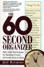 The 60 Second Organizer - Sixty Solid Techniques for Beating Chaos at Home and at Work ebook by Jeff Davidson