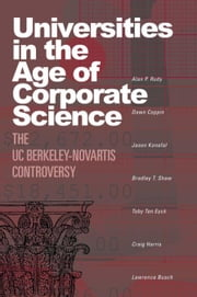 Universities in the Age of Corporate Science: The Uc Berkeley-Novartis Controversy ebook by Rudy, Alan P.