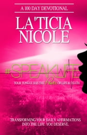 #SpeakLife - Your Tongue Has The Power of Life & Death ebook by La'Ticia Nicole