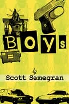Boys: Stories About Bullies, Jobs, and Other Unpleasant Rites of Passage from Boyhood to Manhood eBook by Scott Semegran