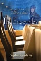 The Encounter - Sometimes God Has to Intervene ebook by Stephen Arterburn