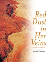 Red Dust in Her Veins - Women of the Pilbara ebook by Melva Stone, Erica Smyth, Lisa Holland-McNair
