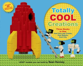 Totally Cool Creations - Three Books in One; Cool Cars and Trucks, Cool Robots, Cool City ebook by Sean Kenney