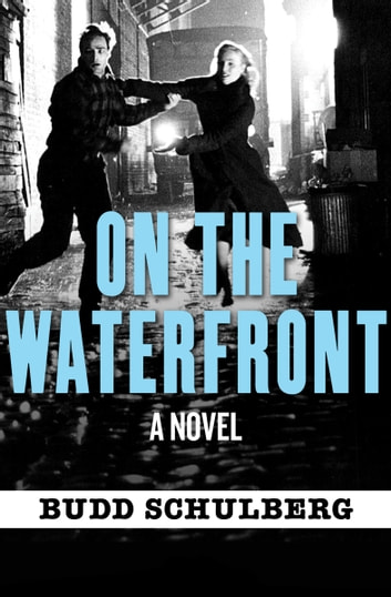 On the Waterfront - A Novel ebook by Budd Schulberg