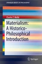 Materialism: A Historico-Philosophical Introduction ebook by Charles T. Wolfe