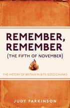 Remember, Remember (The Fifth of November): The History of Britain in Bite-Sized Chunks ebook by Judy Parkinson