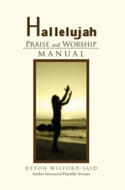Hallelujah Praise and Worship Manual ebook by Devon Wilford-Said