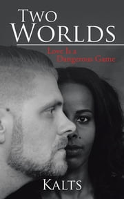 Two Worlds - Love Is a Dangerous Game ebook by Kalts