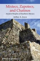 Mixtecs, Zapotecs, and Chatinos ebook by Arthur A.  Joyce