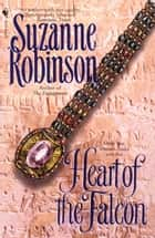 Heart of the Falcon - A Novel ebook by Suzanne Robinson