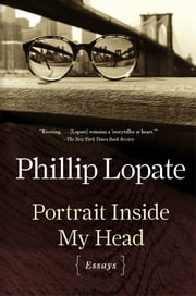 Portrait Inside My Head - Essays ebook by Phillip Lopate