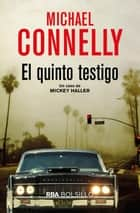 El quinto testigo ebook by Michael Connelly, Michael Connelly