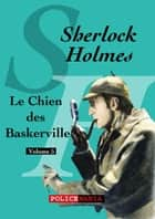 Le Chien des Baskerville - Sherlock Holmes, volume 5 ebook by Arthur Conan Doyle