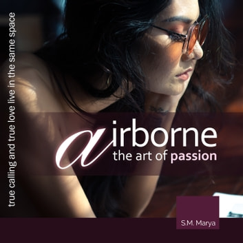 Airborne, the Art of Passion. True Calling and True Love Live in the Same Space audiobook by S.M. Marya