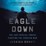 Eagle Down - The Last Special Forces Fighting the Forever War audiobook by Jessica Donati