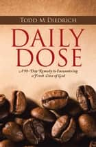 Daily Dose ebook by Todd M Diedrich