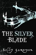 The Silver Blade ebook by Sally Gardner