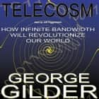Telecosm - How Infinite Bandwidth Will Revolutionize Our World audiobook by